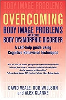 Overcoming Body Image Problems Including Body Dysmorphic Disorder. A Self Help Guide Using Cognitive Behavioural Techniques.