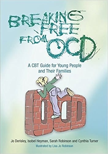 Breaking Free from OCD. A CBT Guide for Young People and their Families