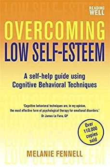 Overcoming Low Self Esteem. A Self Help Guide Using Cognitive Behavioural Techniques
