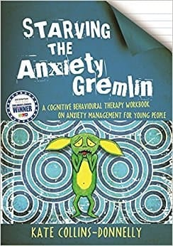 Starving The Anxiety Gremlin. A Cognitive Behavioural Therapy Workbook on Anxiety Management for Young People
