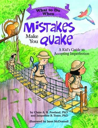 What To Do When Mistakes Make You Quake. A Kids Guide To Accepting Imperfection