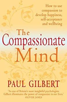 The Compassionate Mind. How to use Compassion to Develop Happiness, Self Acceptance and Well Being
