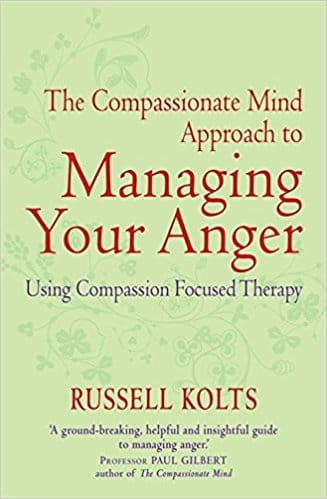 The Compassionate Mind Approach to Managing Anger Using Compassion Focused Therapy.