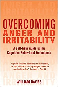 Overcoming Anger and Irritability. A Self Help Guide Using Cognitive Behavioural Techniques